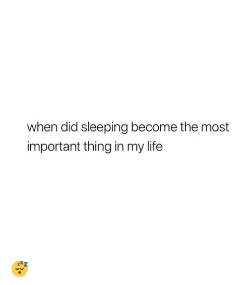 Life, Sleeping, and Girl Memes: when did sleeping become the most  important thing in my life 😴