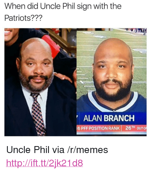 """Uncle Phil: When did Uncle Phil sign with the  Patriots???  ALAN BRANCH  16PFF POSITION RANK  26TH O <p>Uncle Phil via /r/memes <a href=""""http://ift.tt/2jk21d8"""">http://ift.tt/2jk21d8</a></p>"""