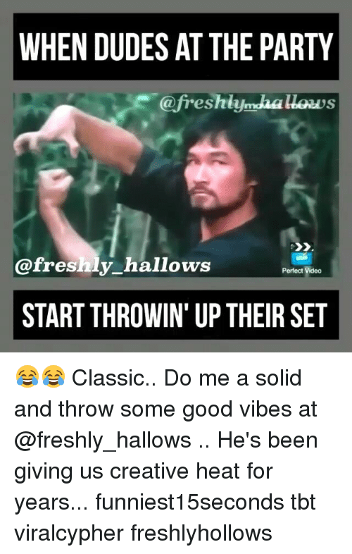 Funny, Party, and Tbt: WHEN DUDES AT THE PARTY  @freshly  freshly hallows  Perfect Video  STARTTHROWIN' UPTHEIR SET 😂😂 Classic.. Do me a solid and throw some good vibes at @freshly_hallows .. He's been giving us creative heat for years... funniest15seconds tbt viralcypher freshlyhollows