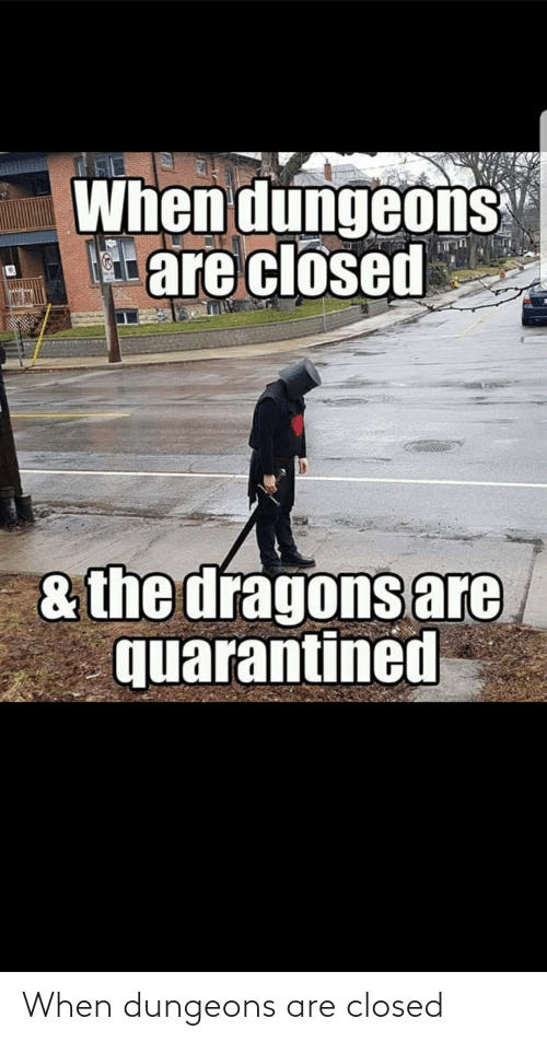 dungeons: When dungeons are closed
