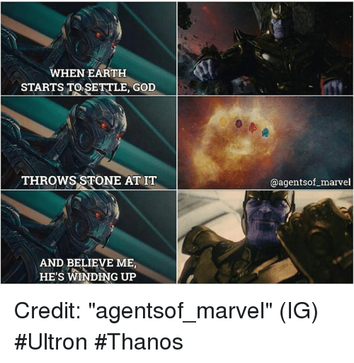 """ultron: WHEN EARTH  STARTS TO SETTLE, GOD  THROWS STONE AT IT  AND BELIEVE ME  HE'S WINDING UP  @agents of marvel Credit: """"agentsof_marvel"""" (IG)   #Ultron #Thanos"""