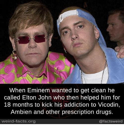 Elton John: When Eminem wanted to get clean he  called Elton John who then helped him for  18 months to kick his addiction to Vicodin,  Ambien and other prescription drugs.  weird-facts.org  @factsweird