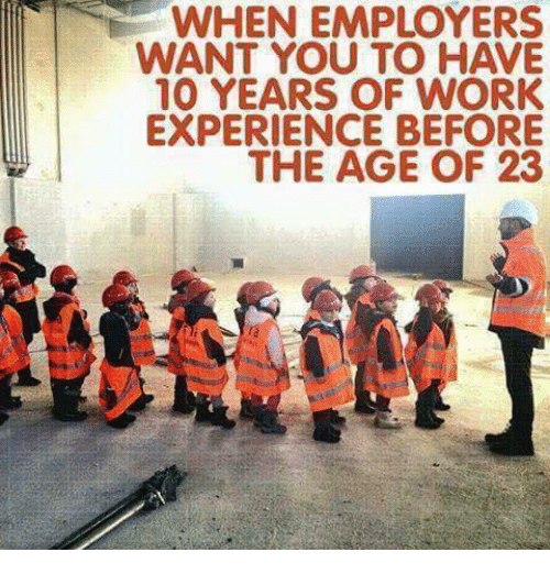 when employers want you to have 10 years of work experience before the age of 23