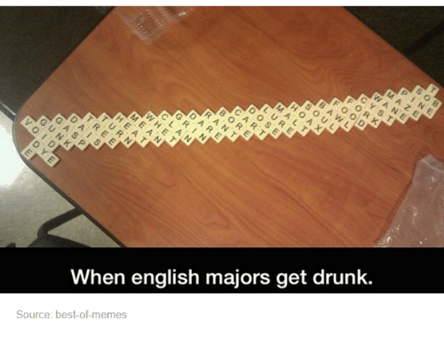 English Major: When english majors get drunk  Source: best-of memes