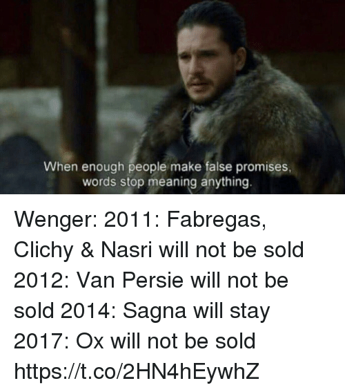 Soccer, Meaning, and Amp: When enough people make false promises  words stop meaning anything. Wenger:  2011: Fabregas, Clichy & Nasri will not be sold 2012: Van Persie will not be sold 2014: Sagna will stay  2017: Ox will not be sold https://t.co/2HN4hEywhZ