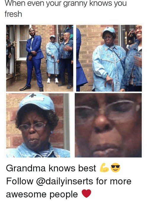 Fresh, Grandma, and Best: When even your granny knows you  fresh Grandma knows best 💪😎 Follow @dailyinserts for more awesome people ❤