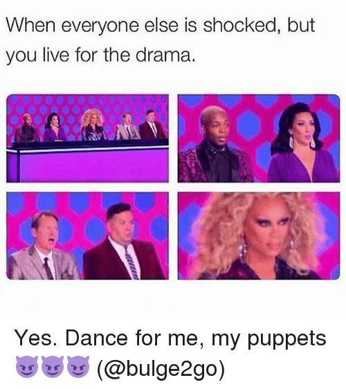 puppets: When everyone else is shocked, but  you live for the drama. Yes. Dance for me, my puppets 😈😈😈 (@bulge2go)