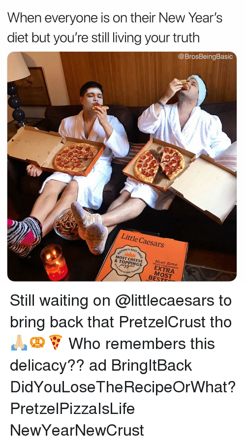 little caesars: When everyone is on their New Year's  diet but you're still living your truth  @ BrosBeingBasic  Little Caesars  S BEST  MOST CHEESE  CREATE YOUR FAVORITE  & TOPPINGSEXTRA  MOST  OUR OF OUR  BEST Still waiting on @littlecaesars to bring back that PretzelCrust tho 🙏🏼🥨🍕 Who remembers this delicacy?? ad BringItBack DidYouLoseTheRecipeOrWhat? PretzelPizzaIsLife NewYearNewCrust