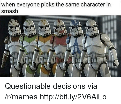 Questionable: when everyone picks the same character in  smash Questionable decisions via /r/memes http://bit.ly/2V6AiLo