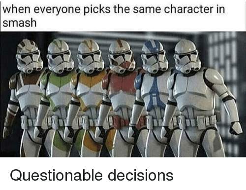 Questionable: when everyone picks the same character in  smash Questionable decisions