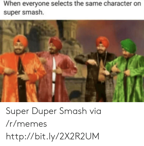super smash: When everyone selects the same character on  super smash. Super Duper Smash via /r/memes http://bit.ly/2X2R2UM