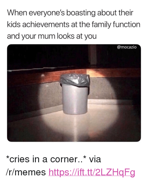 """Family, Memes, and Kids: When everyone's boasting about their  kids achievements at the family function  and your mum looks at you  @mocazio <p>*cries in a corner..* via /r/memes <a href=""""https://ift.tt/2LZHqFg"""">https://ift.tt/2LZHqFg</a></p>"""