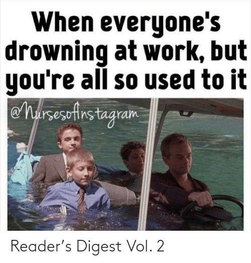 vol: When everyone's  drowning at work, but  you're all so used to it  eharsesefirstagram Reader's Digest Vol. 2