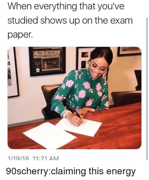 Energy, Target, and Tumblr: When everything that you've  studied shows up on the exam  paper.  DIE BURGER  1/19/18 11:21 AM 90scherry:claiming this energy