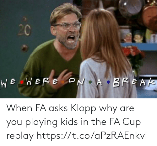 Asks: When FA asks Klopp why are you playing kids in the FA Cup replay https://t.co/aPzRAEnkvl