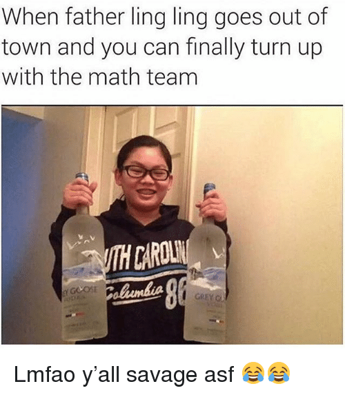 ling ling: When father ling ling goes out of  town and you can finally turn up  with the math team  sv  CAROUTR Lmfao y'all savage asf 😂😂
