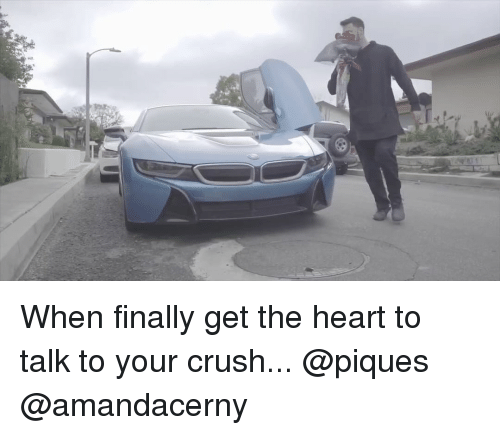 Crush, Memes, and Heart: When finally get the heart to talk to your crush... @piques @amandacerny