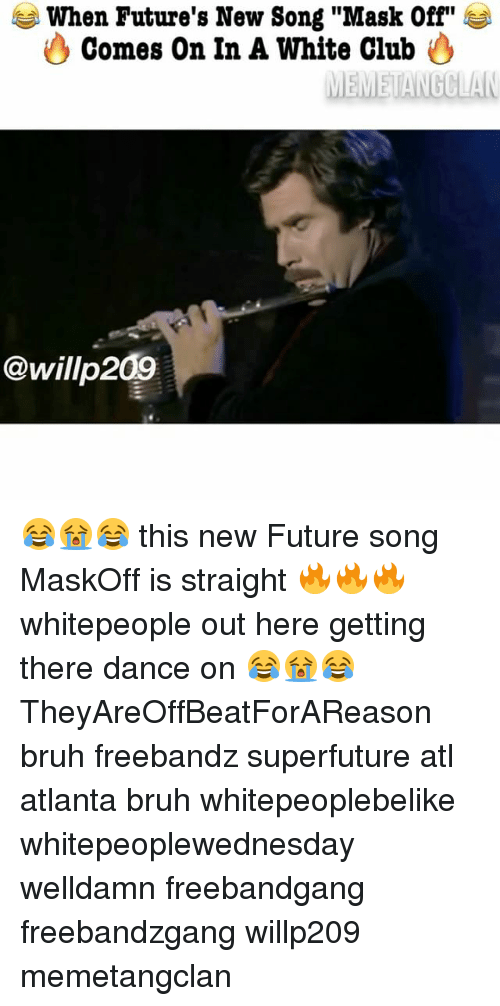"""Club Meme: When Future's New Song """"Mask Off""""  Comes On In A White Club  MEME ANGCLAN  willp2 😂😭😂 this new Future song MaskOff is straight 🔥🔥🔥 whitepeople out here getting there dance on 😂😭😂 TheyAreOffBeatForAReason bruh freebandz superfuture atl atlanta bruh whitepeoplebelike whitepeoplewednesday welldamn freebandgang freebandzgang willp209 memetangclan"""