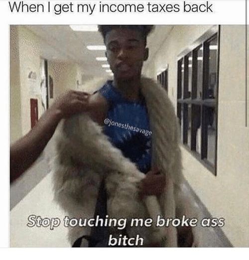 when get my income taxes back ejones savage the stop 13390742 🔥 25 best memes about income tax income tax memes