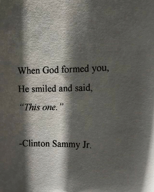 "clinton: When God formed you,  He smiled and said,  ""This one.  -Clinton Sammy Jr."