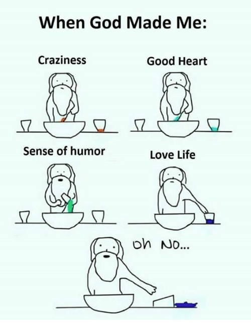 God, Life, and Love: When God Made Me  Craziness  Good Heart  Sense of humor  Love Life  oh No...