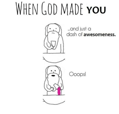 Awesomeness: WHEN GOD MADE You  and just a  dash of awesomeness.  Ooops!