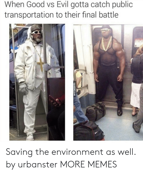 Public Transportation: When Good vs Evil gotta catch public  transportation to their final battle Saving the environment as well. by urbanster MORE MEMES