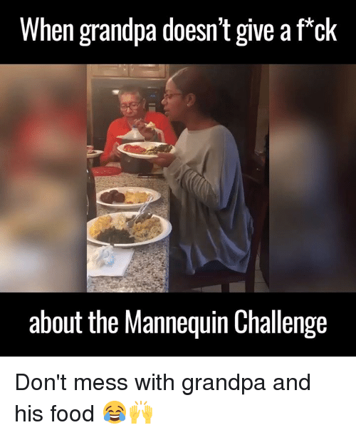 The Mannequin: When grandpa doesn't give a fack  about the Mannequin Challenge Don't mess with grandpa and his food 😂🙌