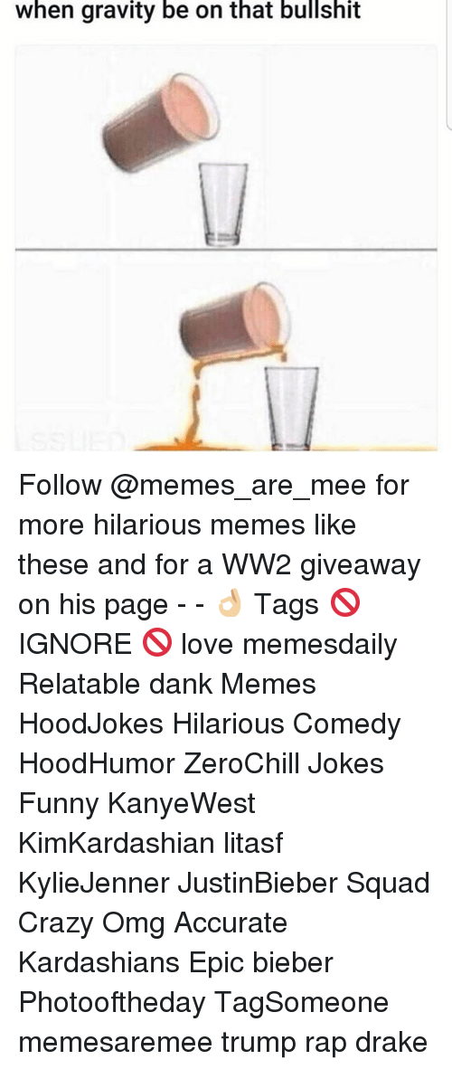 Crazy, Dank, and Drake: when gravity be on that bullshit Follow @memes_are_mee for more hilarious memes like these and for a WW2 giveaway on his page - - 👌🏼 Tags 🚫 IGNORE 🚫 love memesdaily Relatable dank Memes HoodJokes Hilarious Comedy HoodHumor ZeroChill Jokes Funny KanyeWest KimKardashian litasf KylieJenner JustinBieber Squad Crazy Omg Accurate Kardashians Epic bieber Photooftheday TagSomeone memesaremee trump rap drake