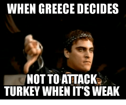 Glorious Greek Empire: WHEN GREECE DECIDES  NOT TO ATTACK  TURKEY WHEN ITS WEAK