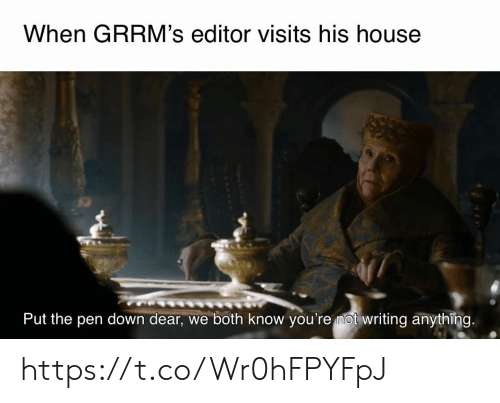 editor: When GRRM's editor visits his house  Put the pen down dear, we both know you're mot writing anything. https://t.co/Wr0hFPYFpJ