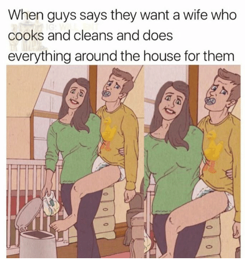 Relationships, House, and Wife: When guys says they want a wife who  cooks and cleans and does  everything around the house for them