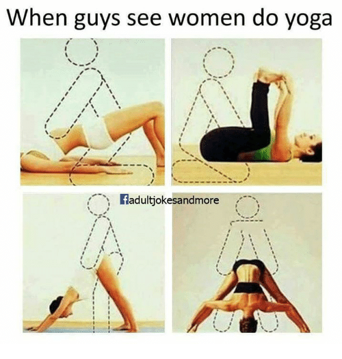 Memes, Women, and Yoga: When guys see women do yoga  fadultjokesandmore