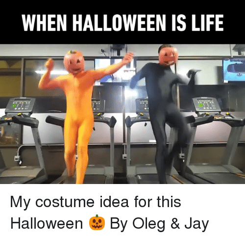 when halloween is life my costume idea for this halloween