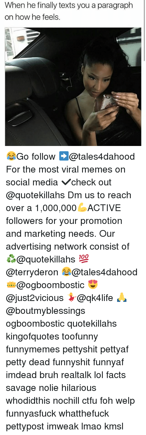 Memes, 🤖, and Media: When he finally texts you a paragraph  on how he feels. 😂Go follow ➡@tales4dahood For the most viral memes on social media ✔check out @quotekillahs Dm us to reach over a 1,000,000💪ACTIVE followers for your promotion and marketing needs. Our advertising network consist of ♻@quotekillahs 💯@terryderon 😂@tales4dahood 👑@ogboombostic 😍@just2vicious 💃@qk4life 🙏@boutmyblessings ogboombostic quotekillahs kingofquotes toofunny funnymemes pettyshit pettyaf petty dead funnyshit funnyaf imdead bruh realtalk lol facts savage nolie hilarious whodidthis nochill ctfu foh welp funnyasfuck whatthefuck pettypost imweak lmao kmsl