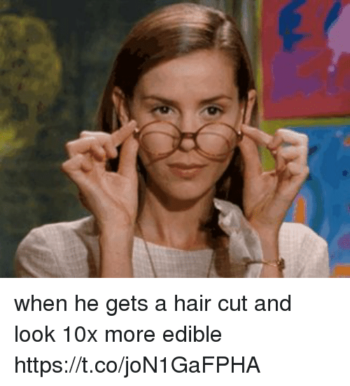 Hair, Girl Memes, and Look: when he gets a hair cut and look 10x more edible https://t.co/joN1GaFPHA