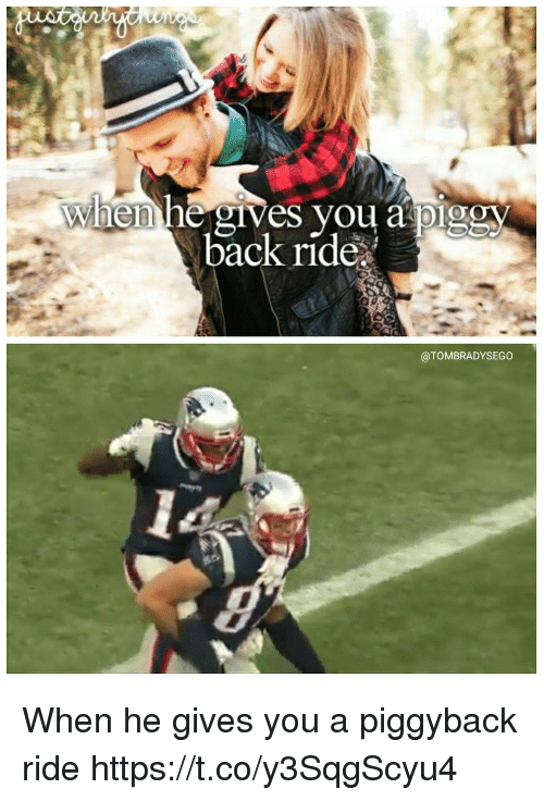 Memes, Back, and 🤖: when he gives you a pig  back ride  @TOMBRADYSEGO When he gives you a piggyback ride https://t.co/y3SqgScyu4