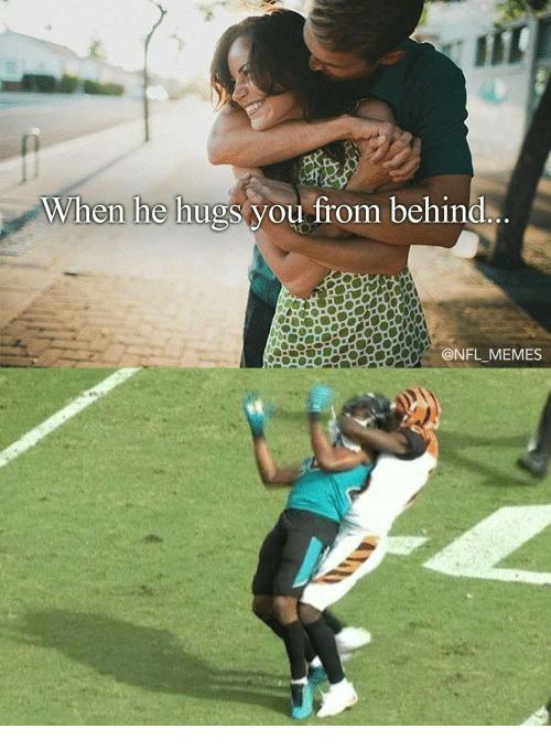 Memes, Nfl, and Hugs: When  he  hugs vou from behind  @NFL MEMES