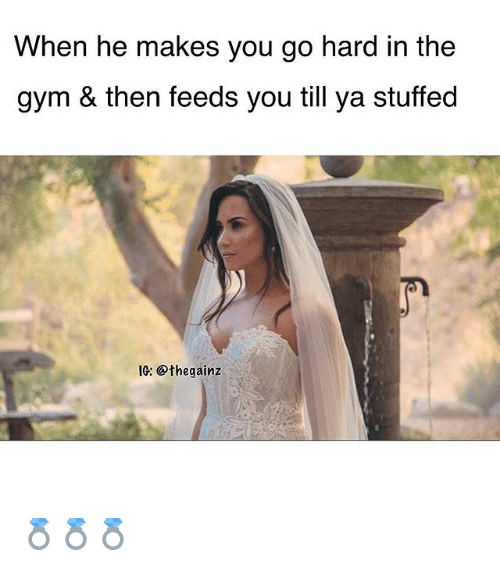 Gym, Memes, and 🤖: When he makes you go hard in the  gym & then feeds you till ya stuffed  IG: @thegainz 💍💍💍