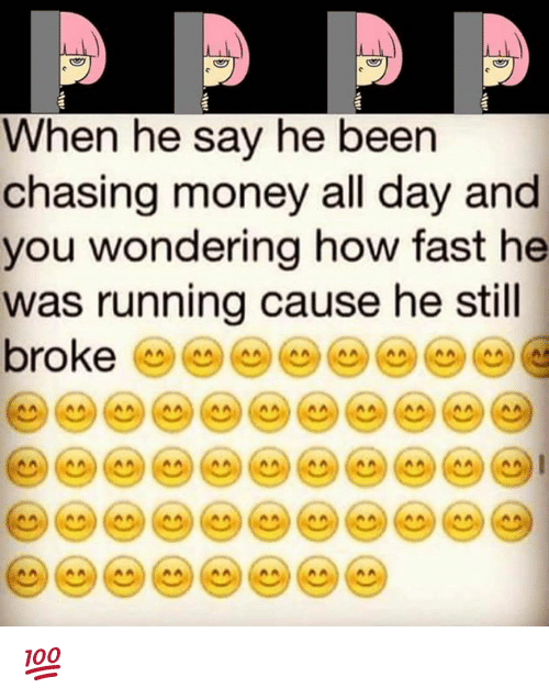 Memes, 🤖, and Fast: When he say he been  chasing money all day and  you wondering how fast he  was running cause he still  Oro 💯