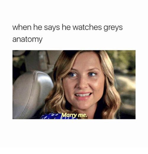 Memes, Grey's Anatomy, and Watches: when he says he watches greys  anatomy  Marry me.
