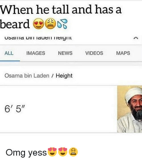 "video mapping: When he tall and has a  beard  ALL IMAGES  NEWS  VIDEOS  MAPS  Osama bin Laden Height  6' 5"" Omg yess😍😍😩"