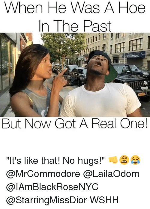 "Hoe, Memes, and Wshh: When He Was A Hoe  In The Past  But Now Got A Real One ""It's like that! No hugs!"" 👊😩😂 @MrCommodore @LailaOdom @IAmBlackRoseNYC @StarringMissDior WSHH"
