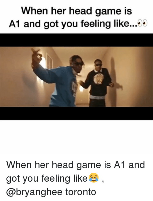 Funny, Head, and Game: When her head game is  A1 and got you feeling like...'9 When her head game is A1 and got you feeling like😂 , @bryanghee toronto