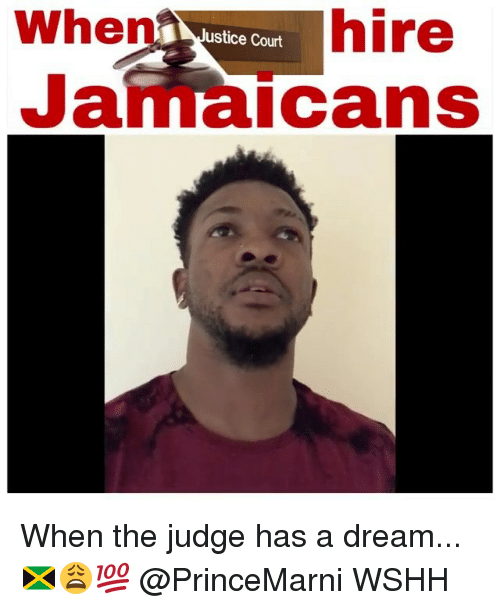 A Dream, Memes, and Wshh: When  hire  ustice Court  Jamaicans When the judge has a dream...🇯🇲😩💯 @PrinceMarni WSHH
