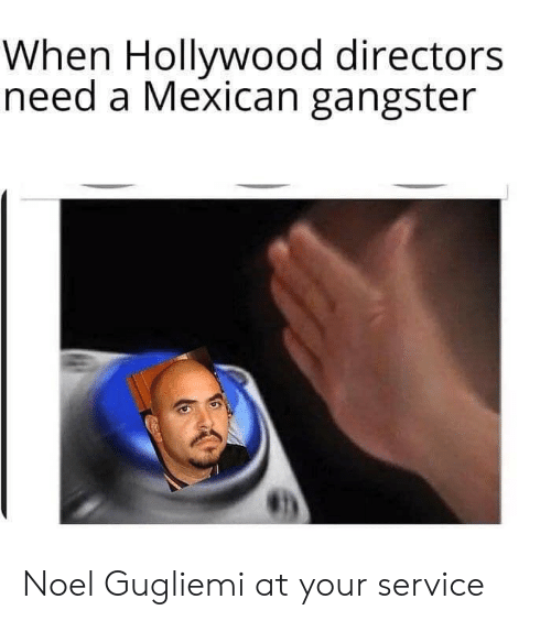 Noel Gugliemi: When Hollywood directors  need a Mexican gangster Noel Gugliemi at your service