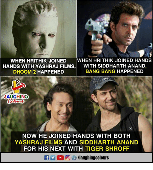 Bang Bang: WHEN HRITHIK JOINED WHEN HRITHIK JOINED HANDS  HANDS WITH YASHRAJ FILMS,WITH SIDDHARTH ANAND,  DHOOM 2 HAPPENED  BANG BANG HAPPENED  AUGHING  NOW HE JOINED HANDS WITH BOTH  YASHRAJ FILMS AND SIDDHARTH ANAND  FOR HIS NEXT WITH TIGER SHROFF  f/laughingcolours