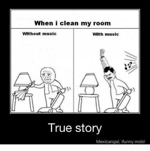 When I Clean My Room Without Music With Music I True Story