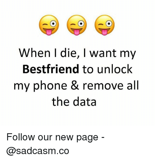Memes, Phone, and All The: When I die, I want my  Bestfriend to unlock  my phone & remove all  the data Follow our new page - @sadcasm.co