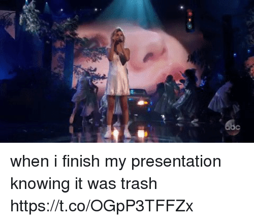 Trash, Girl Memes, and Knowing: when i finish my presentation knowing it was trash https://t.co/OGpP3TFFZx